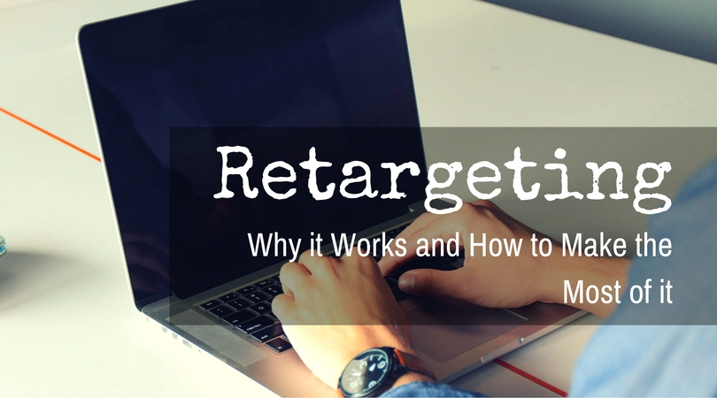 Retargeting – Why it Works and How to Make the Most of it